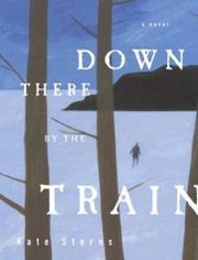 DOWN THERE BY THE TRAIN by Kate Sterns