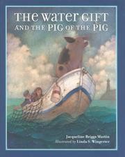 THE WATER GIFT AND THE PIG OF THE PIG by Jacqueline Briggs Martin