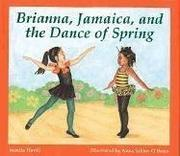 BRIANNA, JAMAICA, AND THE DANCE OF SPRING by Juanita Havill