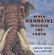 WHEN MAMMOTHS WALKED THE EARTH by Caroline Arnold