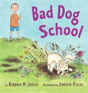BAD DOG SCHOOL by Barbara M. Joosse