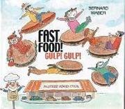 FAST FOOD! GULP! GULP! by Bernard Waber