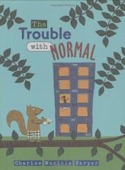 THE TROUBLE WITH NORMAL by Charise Mericle Harper