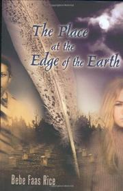 THE PLACE AT THE EDGE OF THE EARTH by Bebe Faas Rice