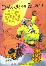 DETECTIVE SMALL AND THE AMAZING BANANA CAPER by Wong Herbert Yee