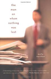 THE MAN ON WHOM NOTHING WAS LOST by Molly Worthen