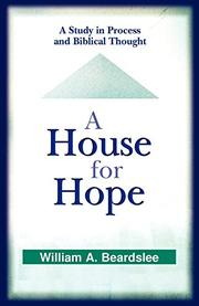 A HOUSE FOR HOPE: A Study in Process and Biblical Thought by William A. Beardslee