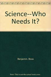SCIENCE-WHO NEEDS IT? by Ben Bova