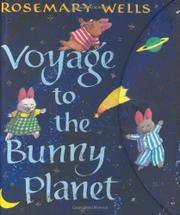 VOYAGE TO THE BUNNY PLANET by Rosemary Wells