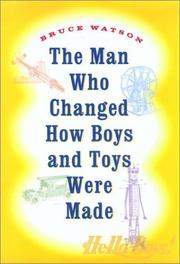 THE MAN WHO CHANGED HOW BOYS AND TOYS WERE MADE by Bruce Watson