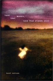 LAND THAT MOVES, LAND THAT STANDS STILL by Kent Nelson