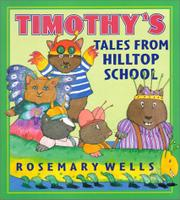TIMOTHY'S TALES FROM HILLTOP SCHOOL by Rosemary Wells