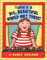 THERE'S A BIG, BEAUTIFUL WORLD OUT THERE! by Nancy Carlson