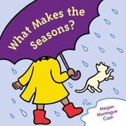 WHAT MAKES THE SEASONS? by Megan Montague Cash
