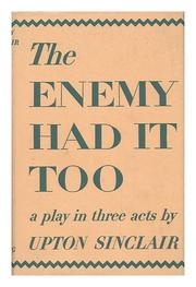 ENEMY HAD IT TOO by Upton Sinclair