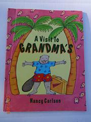A VISIT TO GRANDMA'S by Nancy Carlson