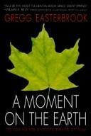 A MOMENT ON THE EARTH by Gregg Easterbrook
