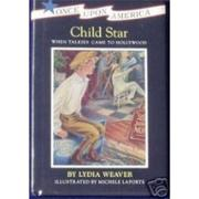 CHILD STAR by Lydia Weaver
