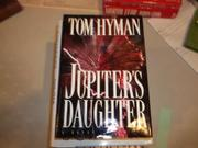 JUPITER'S DAUGHTER by Tom Hyman