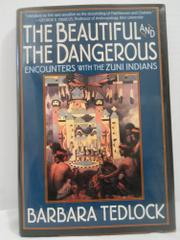 THE BEAUTIFUL AND THE DANGEROUS by Barbara Tedlock