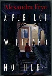 A PERFECT WIFE AND MOTHER by Alexandra Frye