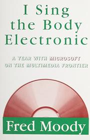 I SING THE BODY ELECTRONIC by Fred Moody