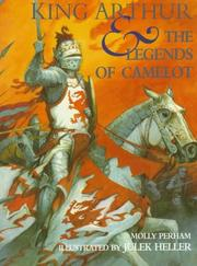 KING ARTHUR AND THE LEGENDS OF CAMELOT by Molly Perham