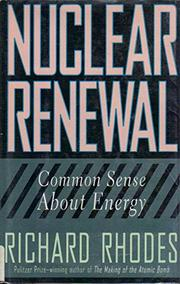 NUCLEAR RENEWAL by Richard Rhodes