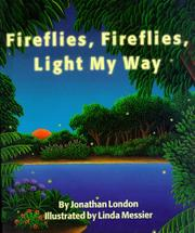FIREFLIES, FIREFLIES, LIGHT MY WAY by Jonathan London