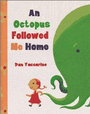 AN OCTOPUS FOLLOWED ME HOME by Dan Yaccarino