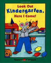 LOOK OUT KINDERGARTEN, HERE I COME! by Nancy Carlson
