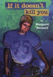IF IT DOESN'T KILL YOU by Margaret Bechard
