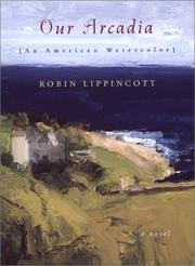 OUR ARCADIA by Robin Lippincott
