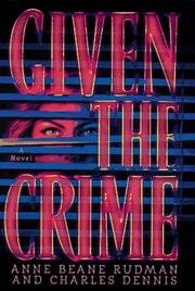 GIVEN THE CRIME by Anne Beane Rudman