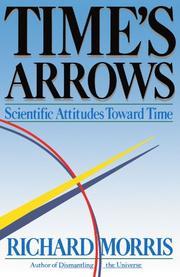 TIME'S ARROWS: Scientific Attitudes Toward Time by Richard Morris