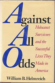 AGAINST ALL ODDS by William B. Helmreich