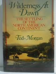 WILDERNESS AT DAWN by Ted Morgan