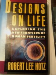 DESIGNS ON LIFE by Robert Lee Hotz
