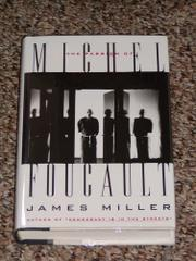 THE PASSION OF MICHEL FOUCAULT by James Miller