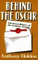 BEHIND THE OSCAR by Anthony Holden