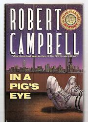 IN A PIG'S EYE by Robert Campbell