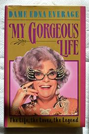 MY GORGEOUS LIFE by Edna Everage