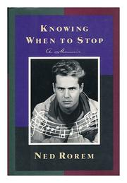 KNOWING WHEN TO STOP by Ned Rorem