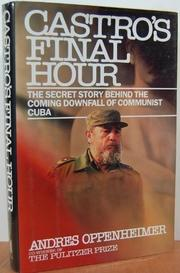 CASTRO'S FINAL HOUR by Andrés Oppenheimer
