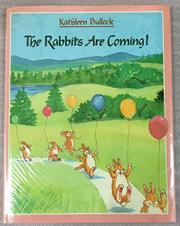 THE RABBITS ARE COMING! by Kathleen Bullock