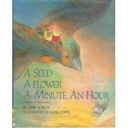 A SEED, A FLOWER, A MINUTE, AN HOUR by Joan W. Blos