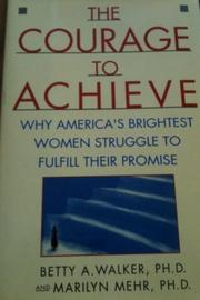 THE COURAGE TO ACHIEVE by Betty A. Walker