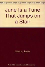 JUNE IS A TUNE THAT JUMPS ON A STAIR by Sarah Wilson