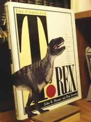 THE COMPLETE TYRANNOSAURUS REX by John R. Horner