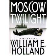 MOSCOW TWILIGHT by William E. Holland